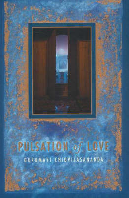 Pulsation of Love by Gurumayi Chidvilasananda