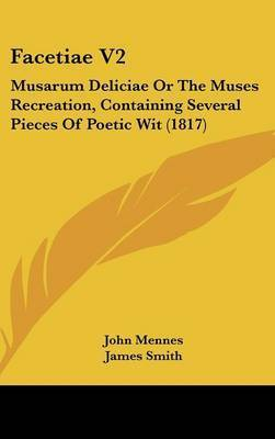 Facetiae V2: Musarum Deliciae or the Muses Recreation, Containing Several Pieces of Poetic Wit (1817) by James Smith, Dr