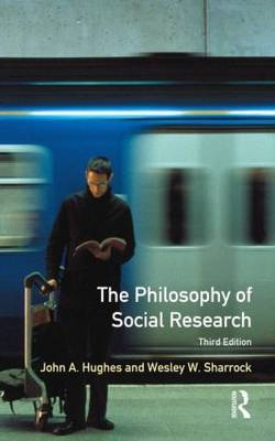 The Philosophy of Social Research by John A. Hughes