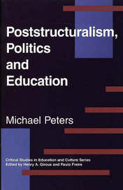 Poststructuralism, Politics and Education by Michael Peters
