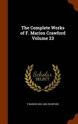 The Complete Works of F. Marion Crawford Volume 23 by F Marion 1854-1909 Crawford