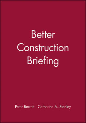 Better Construction Briefing by Peter Barrett