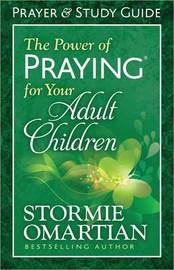 The Power of Praying for Your Adult Children Prayer and Study Guide by Stormie Omartian