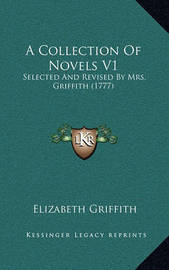A Collection of Novels V1: Selected and Revised by Mrs. Griffith (1777) by Elizabeth Griffith