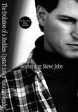 Becoming Steve Jobs: The Evolution of a Reckless Upstart Into a Visionary Leader by Brent Schlender