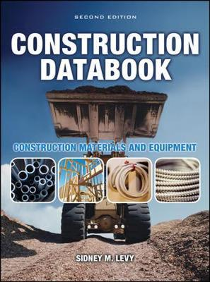 Construction Databook: Construction Materials and Equipment by Sidney M Levy