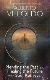 Mending The Past And Healing The Future With Soul Retrieval by Alberto Villoldo image