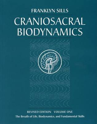 Craniosacral Biodynamics by Franklyn Sills