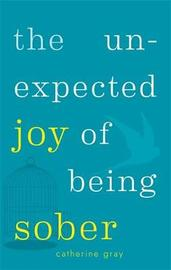 The Unexpected Joy of Being Sober by Catherine Gray image