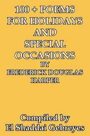 100 + Poems for Holidays and Special Occasions by Frederick Douglas Harper by El Shaddai Gebreyes