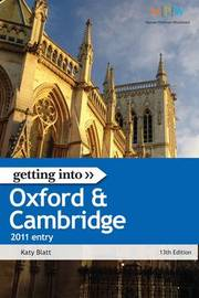Getting into Oxford and Cambridge, 2011 Entry: The Insider Guide to Winning a Place at Oxford or Cambridge University by Katy Blatt image