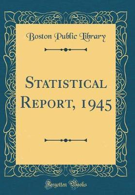 Statistical Report, 1945 (Classic Reprint) by Boston Public Library image