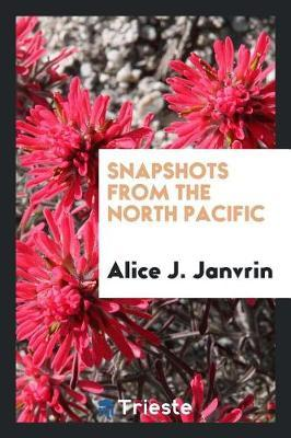 Snapshots from the North Pacific by Alice J Janvrin