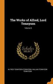 The Works of Alfred, Lord Tennyson; Volume 6 by Alfred Tennyson