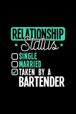 Relationship Status Taken by a Bartender by Dennex Publishing
