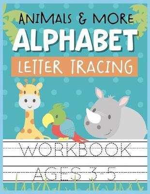 Animals & More Alphabet Letter Tracing Workbook Ages 3-5 by Christina Romero image