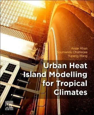 Urban Heat Island Modelling for Tropical Climates by Ansar Khan