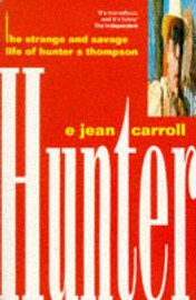 Hunter: The Strange and Savage Life of Hunter S. Thompson by E.Jean Carrol image