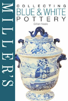 Miller's Collecting Blue and White Pottery by Gillian Neale image