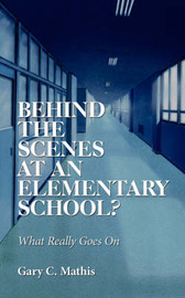 Behind the Scenes At An Elementary School? by Gary C. Mathis