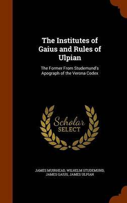 The Institutes of Gaius and Rules of Ulpian by James Muirhead image