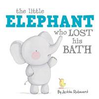 The Little Elephant Who Lost His Bath by Jedda Robaard