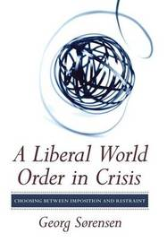 A Liberal World Order in Crisis by Georg Sorensen
