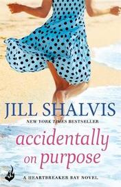 Accidentally On Purpose: Heartbreaker Bay Book 3 by Jill Shalvis