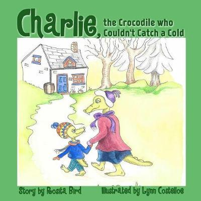 Charlie, the Crocodile Who Couldn't Catch a Cold by Rosita Bird image