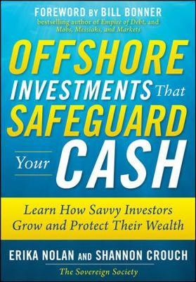 Offshore Investments that Safeguard Your Cash: Learn How Savvy Investors Grow and Protect Their Wealth by Erika Nolan image