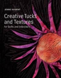 Creative Tucks and Textures for Quilters and Embroiderers by Jennie Rayment image