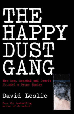 The Happy Dust GangHow Sex, Scandal and Deceit Founded a Drugs Empire by David Leslie image