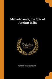 Maha-Bharata, the Epic of Ancient India by Romesh Chunder Dutt
