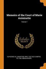Memoirs of the Court of Marie Antoinette; Volume 1 by Alphonse De Lamartine