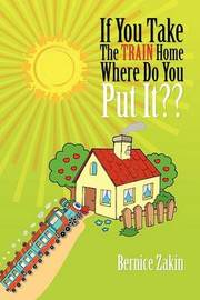 If You Take the Train Home Where Do You Put It by Bernice Zakin