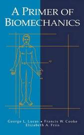 A Primer of Biomechanics by George L. Lucas