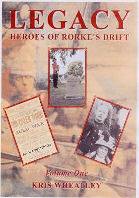 Legacy: Heroes of Rorke's Drift: v. 1 by Kris Wheatley