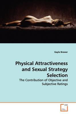 Physical Attractiveness and Sexual Strategy Selection by Gayle Brewer