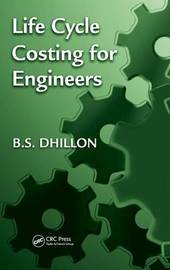 Life Cycle Costing for Engineers by B.S. Dhillon