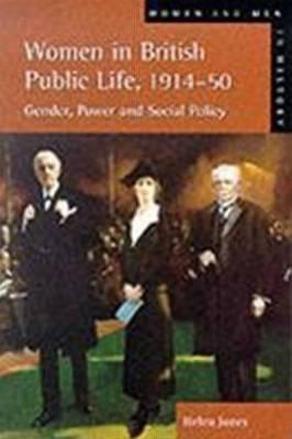 Women in British Public Life, 1914 - 50 by Helen Jones