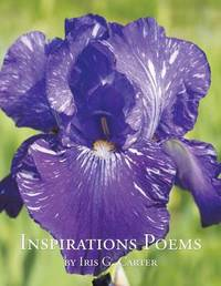 Inspirations Poems by Iris G. Carter by Iris G Carter