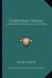 Christian Trials: A Narrative from Real Life (1837) by Eliza Cheap