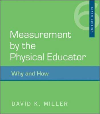 Measurement by the Physical Educator: Why and How by David K. Miller