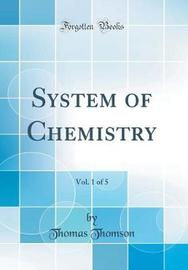 A System of Chemistry, Vol. 1 of 5 (Classic Reprint) by Thomas Thomson