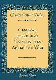 Central European Universities After the War (Classic Reprint) by Charles Paton Blacker image