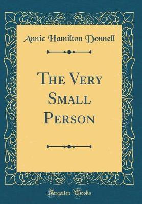 The Very Small Person (Classic Reprint) by Annie Hamilton Donnell image