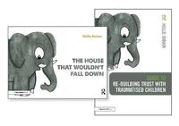 Re-building Trust with Traumatised Children & The House that Wouldn't Fall Down by Hollie Rankin