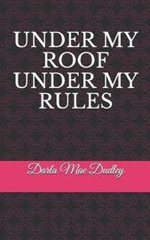 Under My Roof Under My Rules by Darla Mae Dudley