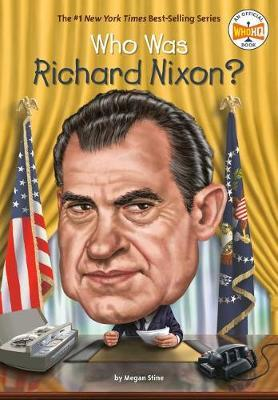 Who Was Richard Nixon? by Megan Stine