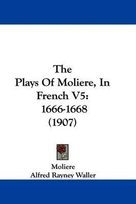 The Plays of Moliere, in French V5: 1666-1668 (1907) by . Moliere image